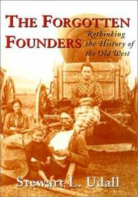 The Forgotten Founders : Rethinking the History of the Old West