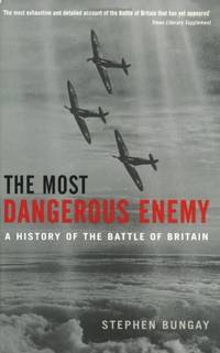 The Most Dangerous Enemy: A History of the Battle of Britain by  Stephen Bungay - Paperback - from World of Books Ltd (SKU: GOR001311720)