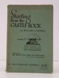 Starting from the Castle Rock. Sketches of old historic Nottinghamshire. Foreword by His Grace the Duke of Portland.