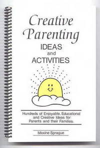 image of CREATIVE PARENTING IDEAS AND ACTIVITIES.  HUNDREDS OF ENJOYABLE, EDUCATIONAL AND CREATIVE IDEAS FOR PARENTS AND THEIR FAMILIES.