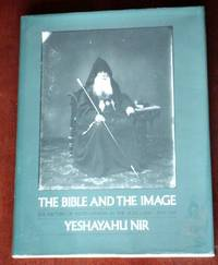 The Bible and the Image: A History of Photography in the Holy Land