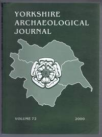 The Yorkshire Archaeological Journal, Volume 72 for the Year 2000, a Review of History and Archaeology in the County, published Under the Direction of the Council of the Yorkshire Archaeological Society