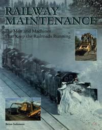 Railway Maintenance: The Men and Machines That Keep the Railroads Running