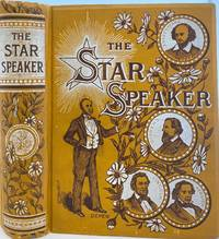 The Star Speaker, A Complete and Choice Collection of the Best Productions by the Best Authors with an Exhaustive Treatise on the Subject of Vocal and Physical Culture and Gesturing