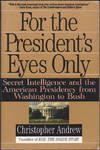 For the President's Eyes Only: Secret Intelligence and the American Presidency from Washington to Bush