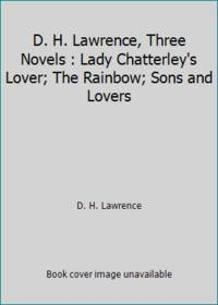 D. H. Lawrence, Three Novels : Lady Chatterley's Lover; The Rainbow; Sons and Lovers by D. H. Lawrence - Hardcover - 1993 - from ThriftBooks and Biblio.com
