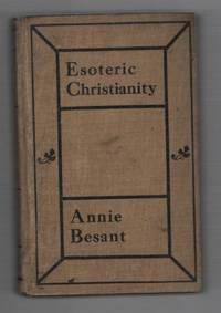 Esoteric Christianity or the Lesser Mysteries by  Annie Besant - Hardcover - Later Printing - 1913 - from Recycled Records and Books and Biblio.com
