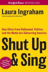 image of Shut up and Sing : How Elites from Hollywood, Politics, and the Media Are Subverting America