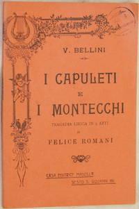 I CAPULETI E I MONTECCHI TRAGEDIA LIRICA IN 4 ATTI DI FELICE ROMANI