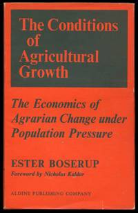 The Conditions of Agricultural Growth: The Economics of Agrarian Change Under Population Pressure by  Ester; Foreword by Nicholas Kaldor Boserup - First American edition - 1965 - from Common Crow Books (SKU: B43965)