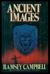 ANCIENT IMAGES by  Ramsey Campbell - First U.S. Edition - 1989 - from W. Fraser Sandercombe and Biblio.com