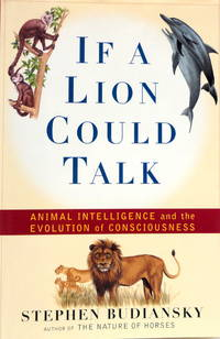 If a Lion Could Talk: Animal Intelligence and the Evolution of Consciousness by  Stephen Budiansky - First Edition - 1998 - from The Parnassus BookShop and Biblio.com