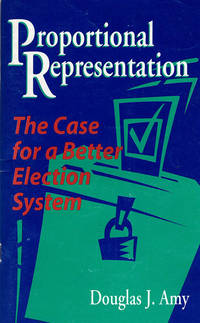 Proportional Representation: The Case for a Better Election System