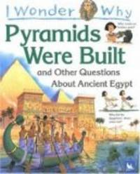 I Wonder Why The Pyramids Were Built: And Other Questions About Egypt