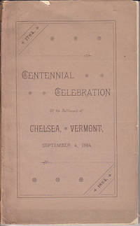 Chelsea Centennial.  Proceedings of the Centennial Celebration of the One Hundredth Anniversary of the Settlement of Chelsea, Vermont, Together with the Orange County Veteran Soldiers' Reunion.  September 4, 1884