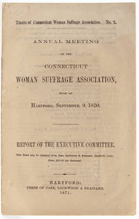 Annual Meeting of the Connecticut Woman Suffrage Association Held at Hartford, September 9, 1870