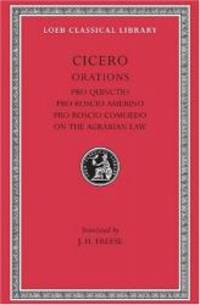 Cicero: Pro Quinctio. Pro Roscio Amerino. Pro Roscio Comoedo. The Three Speeches on the Agrarian...