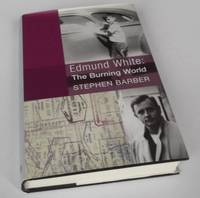 Edmund White: The Burning World by Stephen Barber - First Edition - 1999 - from Denton Island Books (SKU: dscf6586)