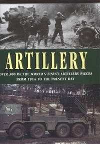 Artillery Over 300 of the World's Finest Artillery Pieces from 1914 o the Present Day