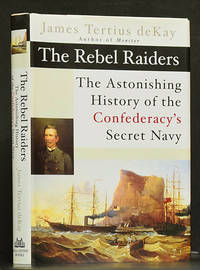 The Rebel Raiders: The Astonishing History of the Confederacy's Secret Navy by  James Tertius deKay - 1st ed.  - 2002 - from Schroeder's Book Haven (SKU: E1389)