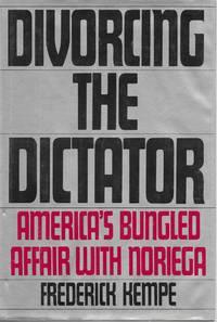 Divorcing The Dictator: America's Bungled Affair with Noriega