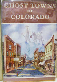 Ghost Towns of Colorado:  Compiled by Workers of the Writers' Program of  the Works Progress Administration in the State of Colorado