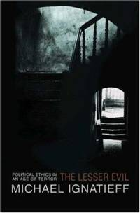 The Lesser Evil : Political Ethics in an Age of Terror
