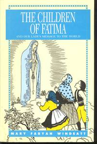 The Children of Fatima: and our Lady\'s Message to the World. [Angel of Peace; The Lady Comes Again; The Fourth Visit; New Crowds in the Cova; The Bells Toll in Fatima; The Great Sacrifice; To Lisbon; Farewell to Fatima; Favorite Prayes of the Childr