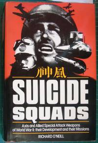Suicide Squads: Axis and Allied Special Attack Weapons of World War II Their Development and Their Missions by  Richard O'Neill - Hardcover - 1981 - from Hanselled Books and Biblio.co.uk