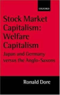 Stock Market Capitalism: Welfare Capitalism: Japan and Germany versus the Anglo Saxons Japan Business & Economics Japan Business and Economics Series