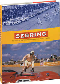 Sebring: The Official History of America's Great Sports Car Race (First Edition)