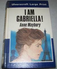 I Am Gabriella! (Large Print Edition)