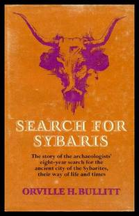 SEARCH FOR SYBARIS - The Story of the Archaeologists' Eight-Year Search for the Ancient City of the Sybarites by  Orville H Bullitt - First UK Edition - 1971 - from W. Fraser Sandercombe and Biblio.com
