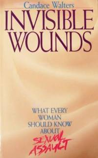 Invisible Wounds: What Every Woman Should Know About Sexual Assault Walters, Can