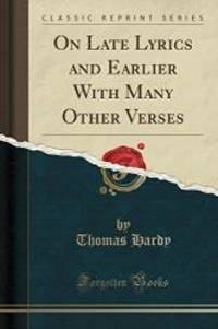 Late Lyrics and Earlier: With Many Other Verses (Classic Reprint)