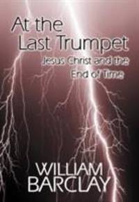 image of At the Last Trumpet : Jesus Christ and the End of Time