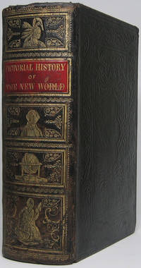 A Pictorial History of the New World: Containing a General History of All the Various Nations, States and Republics of the Western Continent...