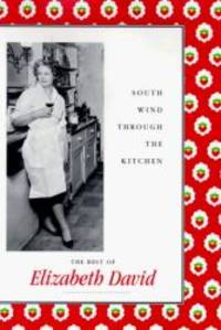 image of South Wind Through the Kitchen: The Best of Elizabeth David