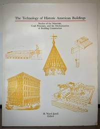 image of The Technology Of Historic American Buildings Studies of the Materials, Craft Processes and the Mechanization of Building Construction