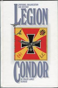 Uniforms, Organization and History Legion Condor by  Roger James Bender - 1st printing - 1992 - from Barbarossa Books Ltd. and Biblio.co.uk