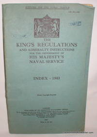 The King's Regulations and Admiralty Instructions for the Government of His Majesty's Naval Service; Index 1943