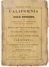 California and its Gold Regions; with a Geographical and Topographical View of the Country, Its Mineral and Agricultural Resources. Prepared from Official and Other Authentic Documents; with a Map of the United States and California, Showing the Routes of the U.S. Mail Steam Packets to California, also the Various Overland Routes