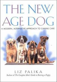 image of The New Age Dog : A Modern, Alternative Approach to Canine Care