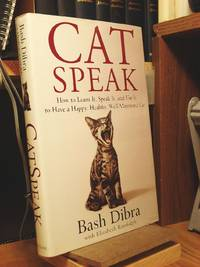 Catspeak: How to Learn It, Speak It, and Use It to Have a Happy, Healthy, Well-Mannered Cat