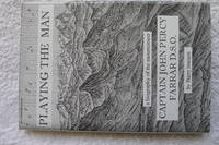 Playing the Man: a biography  of the mountaineer Capt John Percy Farrar DSO by  Barry Imeson - First Edition - 2010 - from Bob Worth Mountain Books and Biblio.com