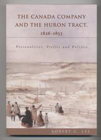 image of The Canada Company and the Huron Tract, 1826-1853 : Personalities, Profits and Politics