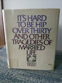 It's Hard To Be Hip Over Thirty And Other Tragedies Of Married Life