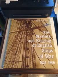 image of The Masting and Rigging of English Ships of War, 1625-1860