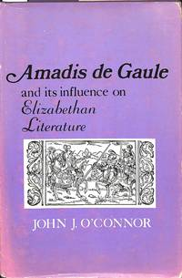 Amadis de Gaule and its influence on Elizabethan Literature. by  JOHN J O'CONNOR - Hardcover - from Frits Knuf Antiquarian Books (SKU: 20809)