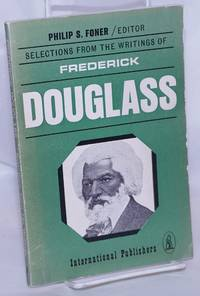 image of Frederick Douglass; selections from his writings, edited, with an introduction, by Philip S. Foner